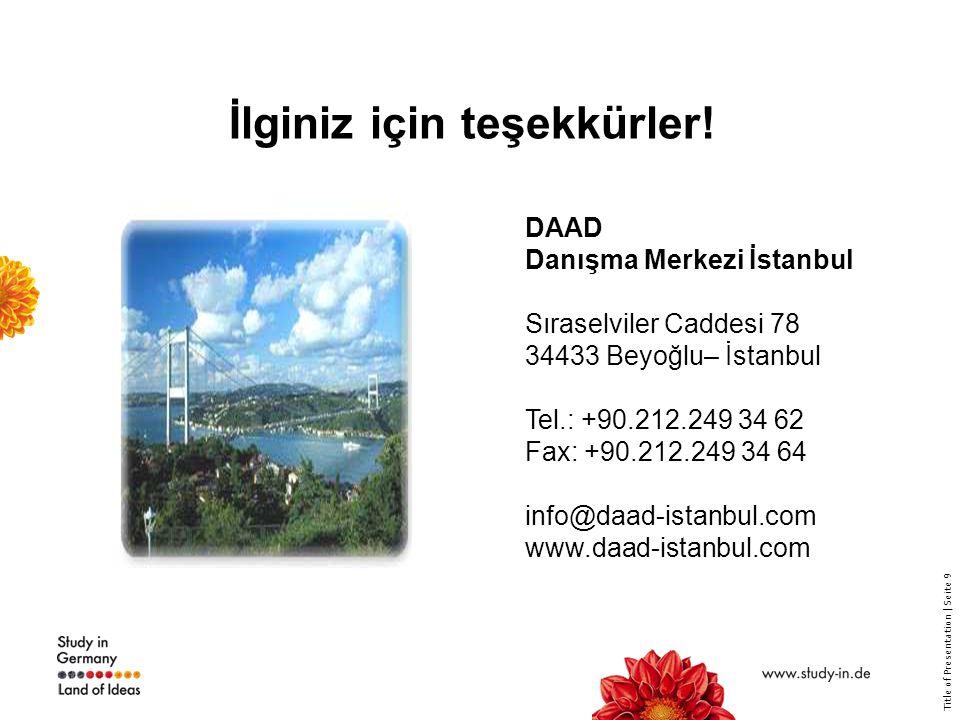 Title of Presentation | Seite 9 İlginiz için teşekkürler! DAAD Danışma Merkezi İstanbul Sıraselviler Caddesi 78 34433 Beyoğlu– İstanbul Tel.: +90.212.