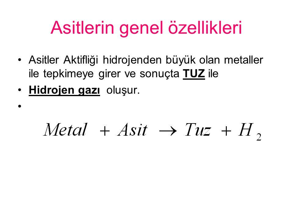 Asitlerin genel özellikleri Asitler Aktifliği hidrojenden büyük olan metaller ile tepkimeye girer ve sonuçta TUZ ile Hidrojen gazı oluşur.