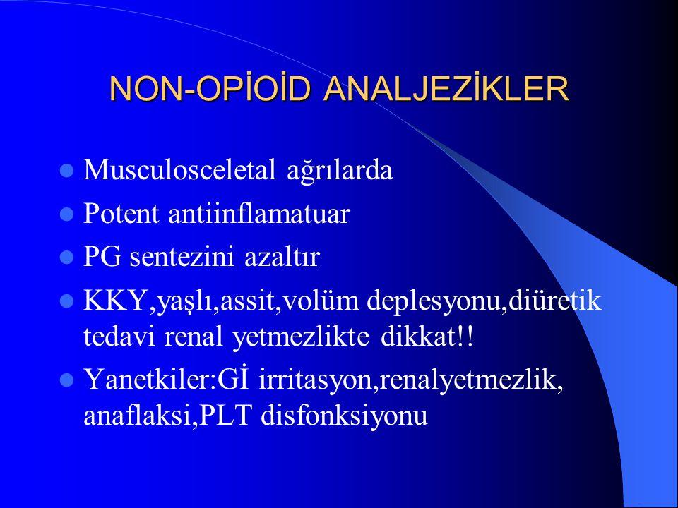 NON-OPİOİD ANALJEZİKLER Musculosceletal ağrılarda Potent antiinflamatuar PG sentezini azaltır KKY,yaşlı,assit,volüm deplesyonu,diüretik tedavi renal y