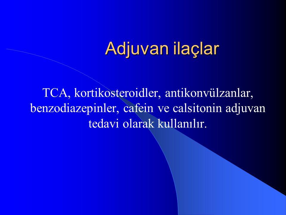 Adjuvan ilaçlar TCA, kortikosteroidler, antikonvülzanlar, benzodiazepinler, cafein ve calsitonin adjuvan tedavi olarak kullanılır.