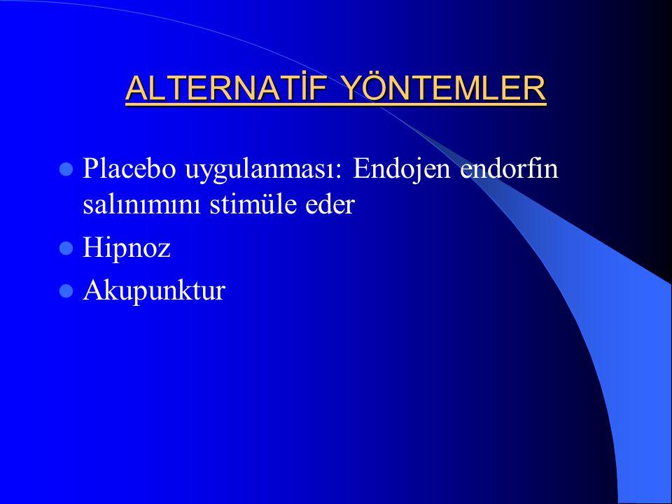 ALTERNATİF YÖNTEMLER Placebo uygulanması: Endojen endorfin salınımını stimüle eder Hipnoz Akupunktur