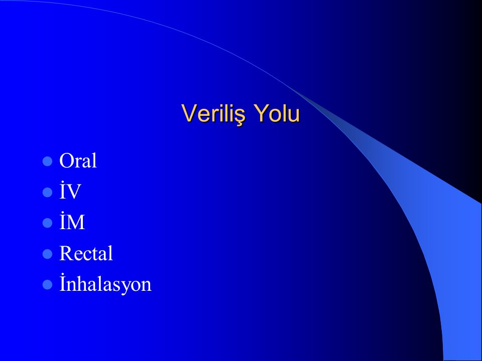 Veriliş Yolu Oral İV İM Rectal İnhalasyon