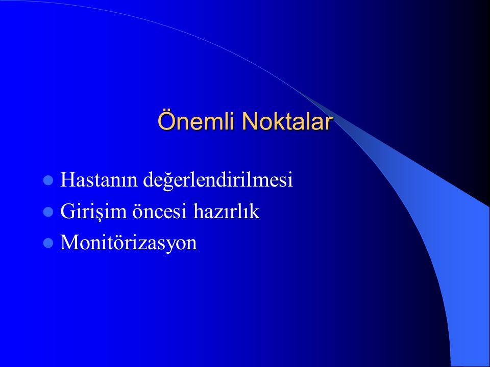 Önemli Noktalar Hastanın değerlendirilmesi Girişim öncesi hazırlık Monitörizasyon
