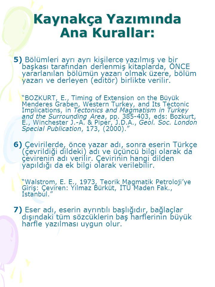 Kaynakça Yazımında Ana Kurallar: 5) Bölümleri ayrı ayrı kişilerce yazılmış ve bir başkası tarafından derlenmiş kitaplarda, ÖNCE yararlanılan bölümün y