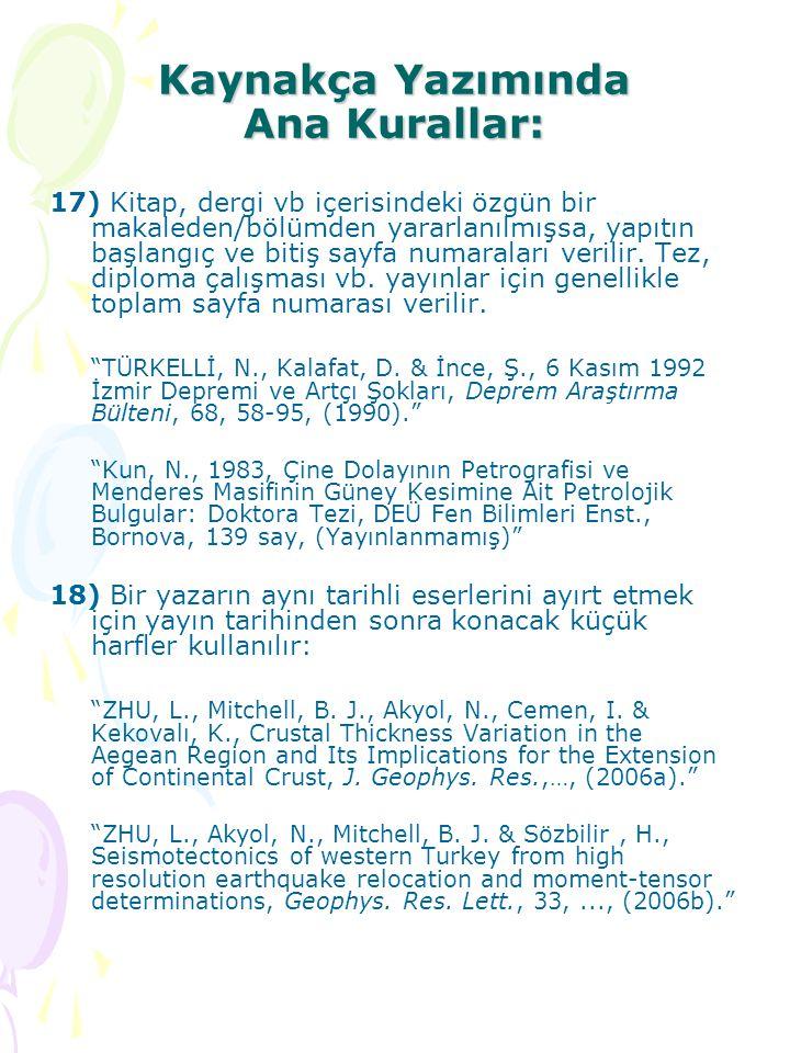 Kaynakça Yazımında Ana Kurallar: 17) Kitap, dergi vb içerisindeki özgün bir makaleden/bölümden yararlanılmışsa, yapıtın başlangıç ve bitiş sayfa numar