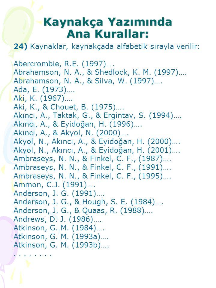 Kaynakça Yazımında Ana Kurallar: 24) Kaynaklar, kaynakçada alfabetik sırayla verilir: Abercrombie, R.E. (1997)…. Abrahamson, N. A., & Shedlock, K. M.
