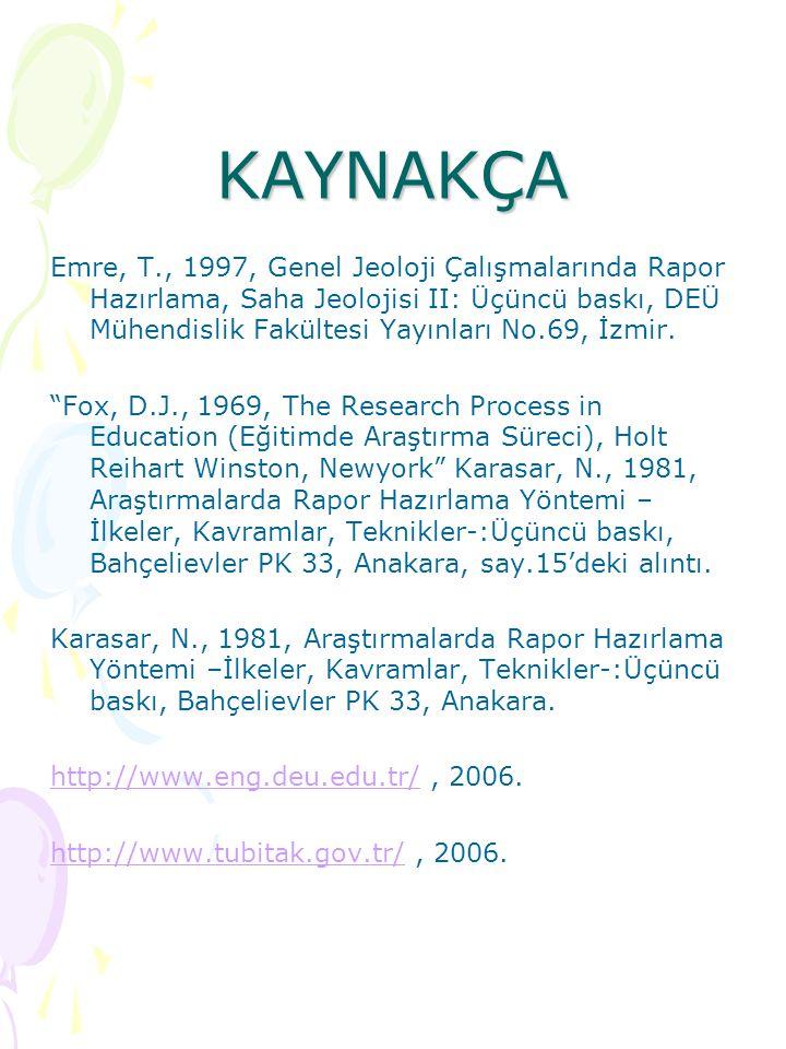 KAYNAKÇA Emre, T., 1997, Genel Jeoloji Çalışmalarında Rapor Hazırlama, Saha Jeolojisi II: Üçüncü baskı, DEÜ Mühendislik Fakültesi Yayınları No.69, İzm