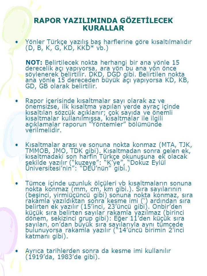 RAPOR YAZILIMINDA GÖZETİLECEK KURALLAR Yönler Türkçe yazılış baş harflerine göre kısaltılmalıdır (D, B, K, G, KD, KKD* vb.) NOT: Belirtilecek nokta he