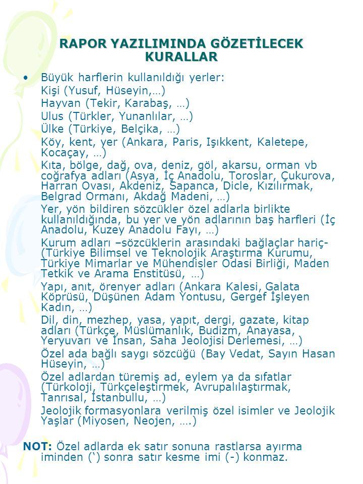 RAPOR YAZILIMINDA GÖZETİLECEK KURALLAR Büyük harflerin kullanıldığı yerler: Kişi (Yusuf, Hüseyin,…) Hayvan (Tekir, Karabaş, …) Ulus (Türkler, Yunanlıl