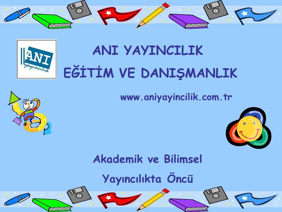 ANI YAYINCILIK EĞİTİM VE DANIŞMANLIK www.aniyayincilik.com.tr Akademik ve Bilimsel Yayıncılıkta Öncü