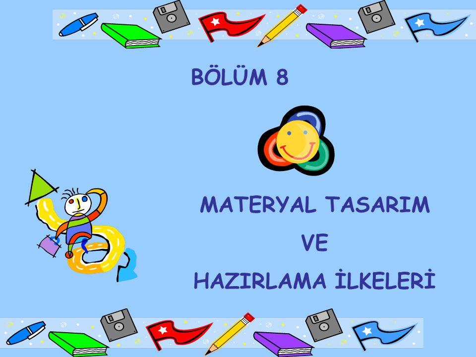 BÖLÜM 8 MATERYAL TASARIM VE HAZIRLAMA İLKELERİ