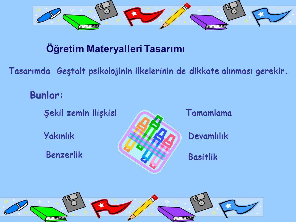 Öğretim Materyalleri Tasarımı Tasarımda Geştalt psikolojinin ilkelerinin de dikkate alınması gerekir.