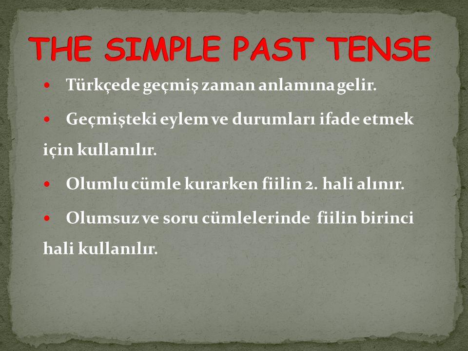 Türkçede geçmiş zaman anlamına gelir. Geçmişteki eylem ve durumları ifade etmek için kullanılır. Olumlu cümle kurarken fiilin 2. hali alınır. Olumsuz