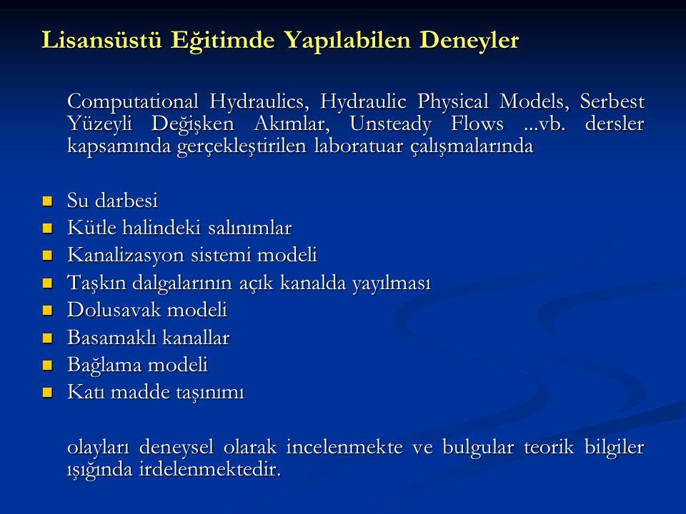 Lisansüstü Eğitimde Yapılabilen Deneyler Computational Hydraulics, Hydraulic Physical Models, Serbest Yüzeyli Değişken Akımlar, Unsteady Flows...vb. d
