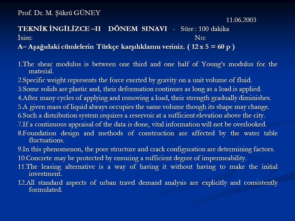 Prof. Dr. M. Şükrü GÜNEY 11.06.2003 TEKNİK İNGİLİZCE –II DÖNEM SINAVI - Süre : 100 dakika İsim: No: A– Aşağıdaki cümlelerin Türkçe karşılıklarını veri