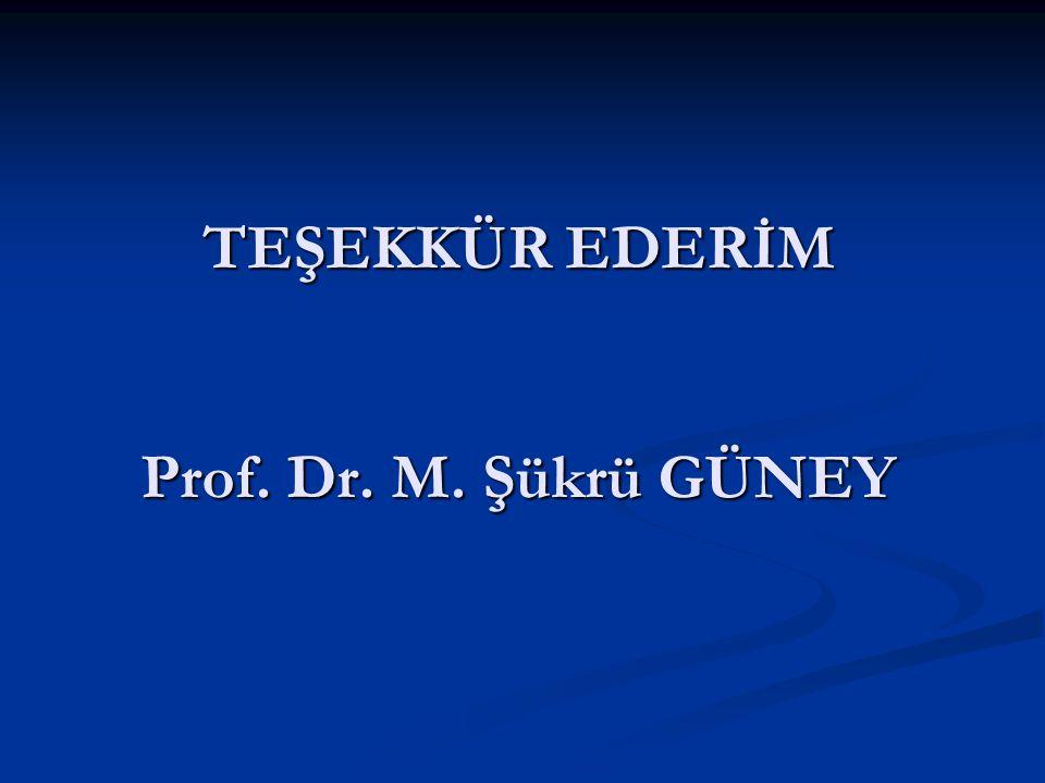 TEŞEKKÜR EDERİM Prof. Dr. M. Şükrü GÜNEY
