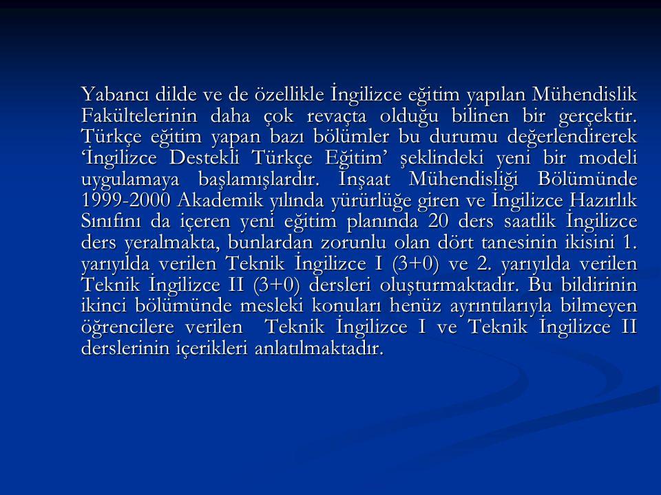Yabancı dilde ve de özellikle İngilizce eğitim yapılan Mühendislik Fakültelerinin daha çok revaçta olduğu bilinen bir gerçektir. Türkçe eğitim yapan b