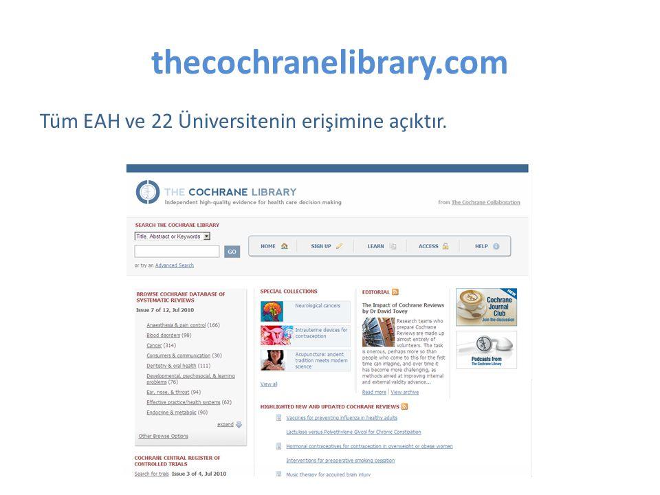 thecochranelibrary.com Tüm EAH ve 22 Üniversitenin erişimine açıktır.