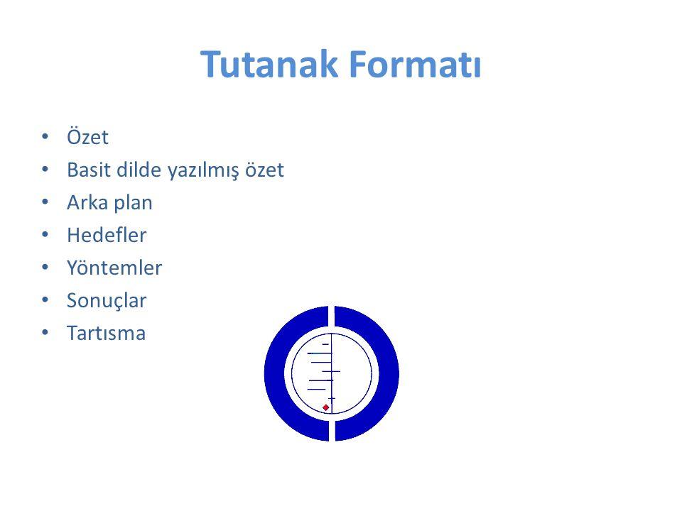 Tutanak Formatı Özet Basit dilde yazılmış özet Arka plan Hedefler Yöntemler Sonuçlar Tartısma