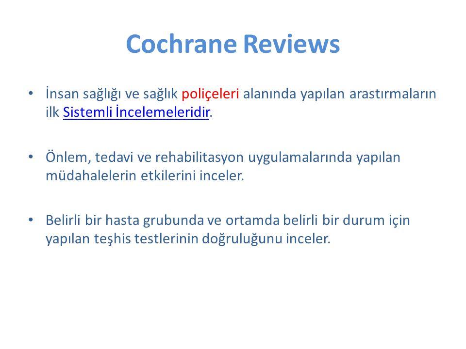 Cochrane Reviews İnsan sağlığı ve sağlık poliçeleri alanında yapılan arastırmaların ilk Sistemli İncelemeleridir.Sistemli İncelemeleridir Önlem, tedavi ve rehabilitasyon uygulamalarında yapılan müdahalelerin etkilerini inceler.