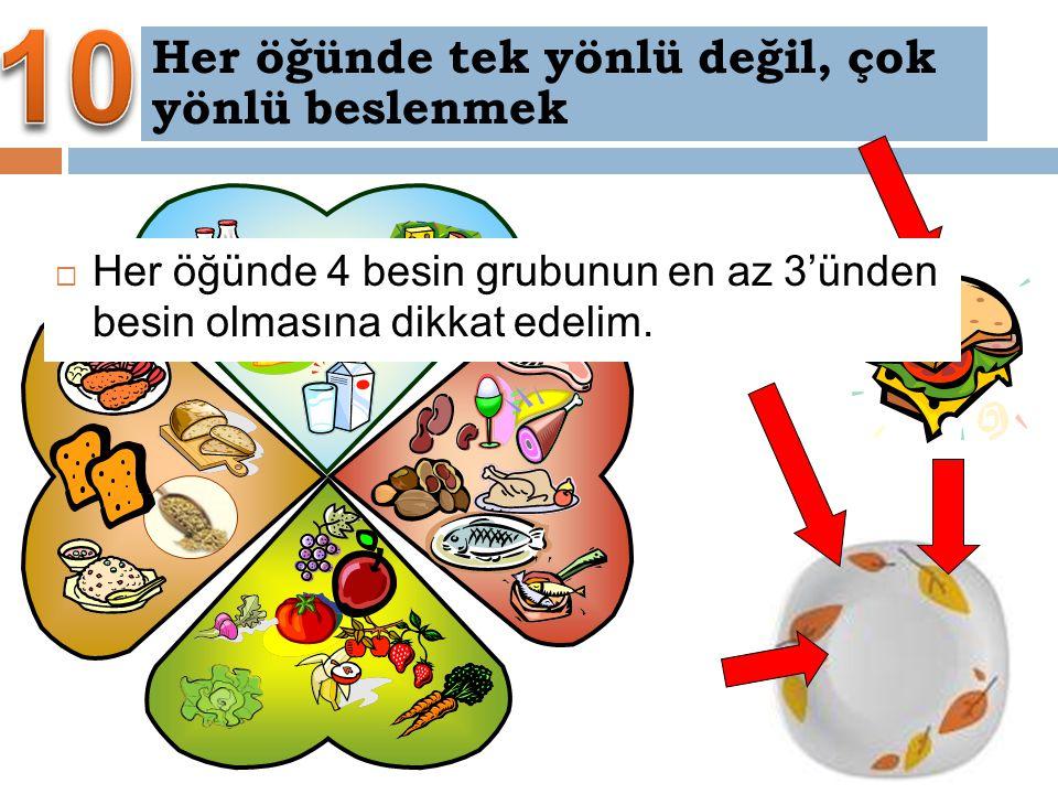 Her öğünde tek yönlü değil, çok yönlü beslenmek  Her öğünde 4 besin grubunun en az 3'ünden besin olmasına dikkat edelim.