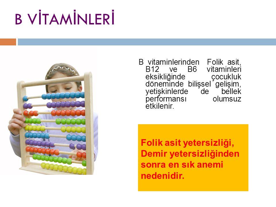B V İ TAM İ NLER İ B vitaminlerinden Folik asit, B12 ve B6 vitaminleri eksikliğinde çocukluk döneminde bilişsel gelişim, yetişkinlerde de bellek perfo