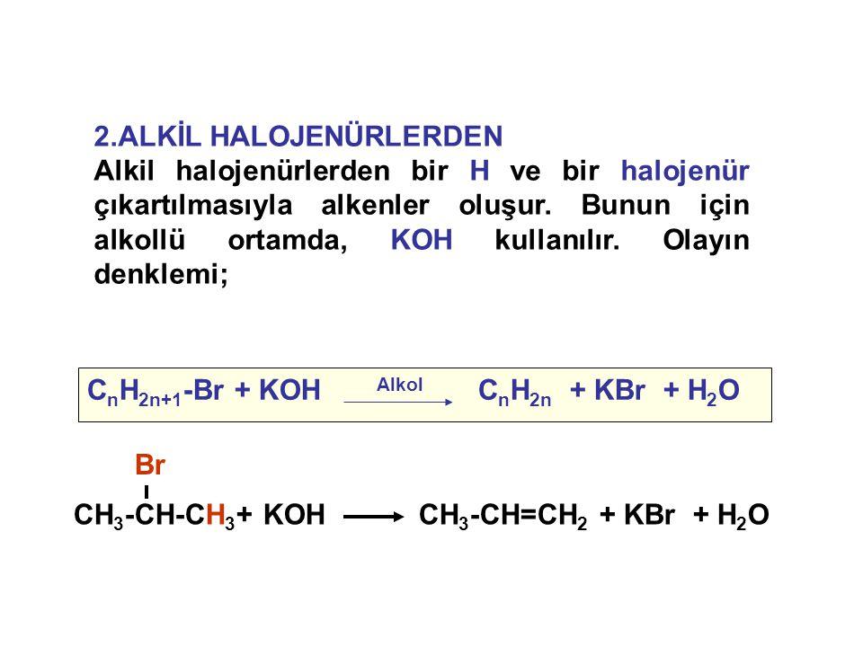 2.ALKİL HALOJENÜRLERDEN Alkil halojenürlerden bir H ve bir halojenür çıkartılmasıyla alkenler oluşur. Bunun için alkollü ortamda, KOH kullanılır. Olay