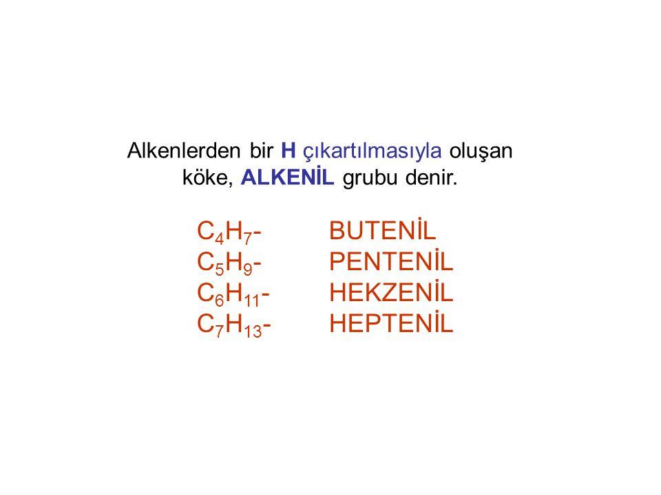 Alkenlerden bir H çıkartılmasıyla oluşan köke, ALKENİL grubu denir. C 4 H 7 -BUTENİL C 5 H 9 -PENTENİL C 6 H 11 -HEKZENİL C 7 H 13 -HEPTENİL