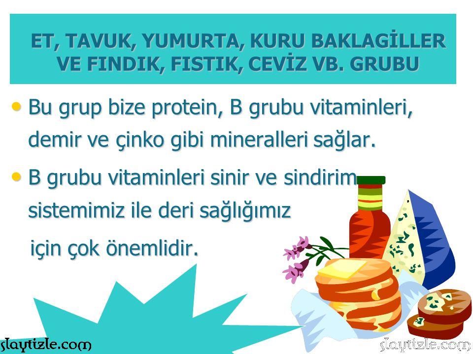ET, TAVUK, YUMURTA, KURU BAKLAGİLLER VE FINDIK, FISTIK, CEVİZ VB. GRUBU Bu grup bize protein, B grubu vitaminleri, demir ve çinko gibi mineralleri sağ