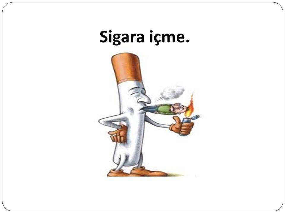 Sigara içme.