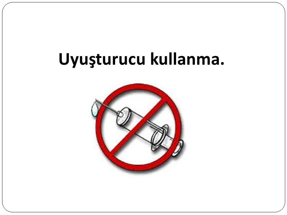 Uyuşturucu kullanma.