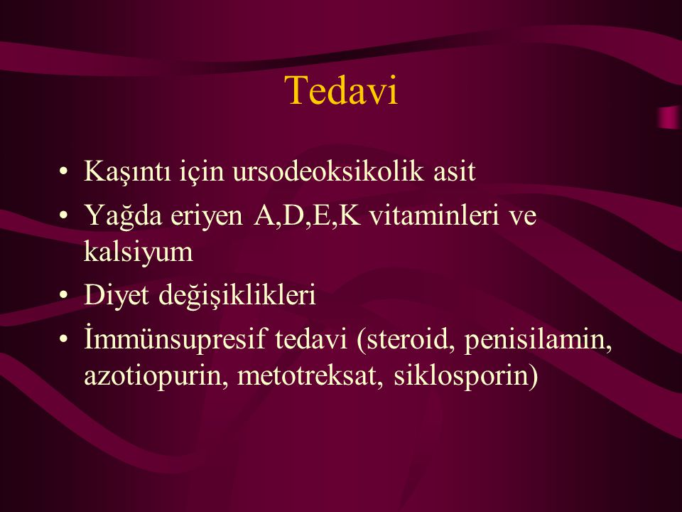Tedavi Kaşıntı için ursodeoksikolik asit Yağda eriyen A,D,E,K vitaminleri ve kalsiyum Diyet değişiklikleri İmmünsupresif tedavi (steroid, penisilamin,