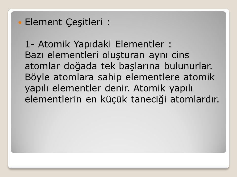 Hem elementler hem de element molekülleri aynı cins atomdan oluşur.