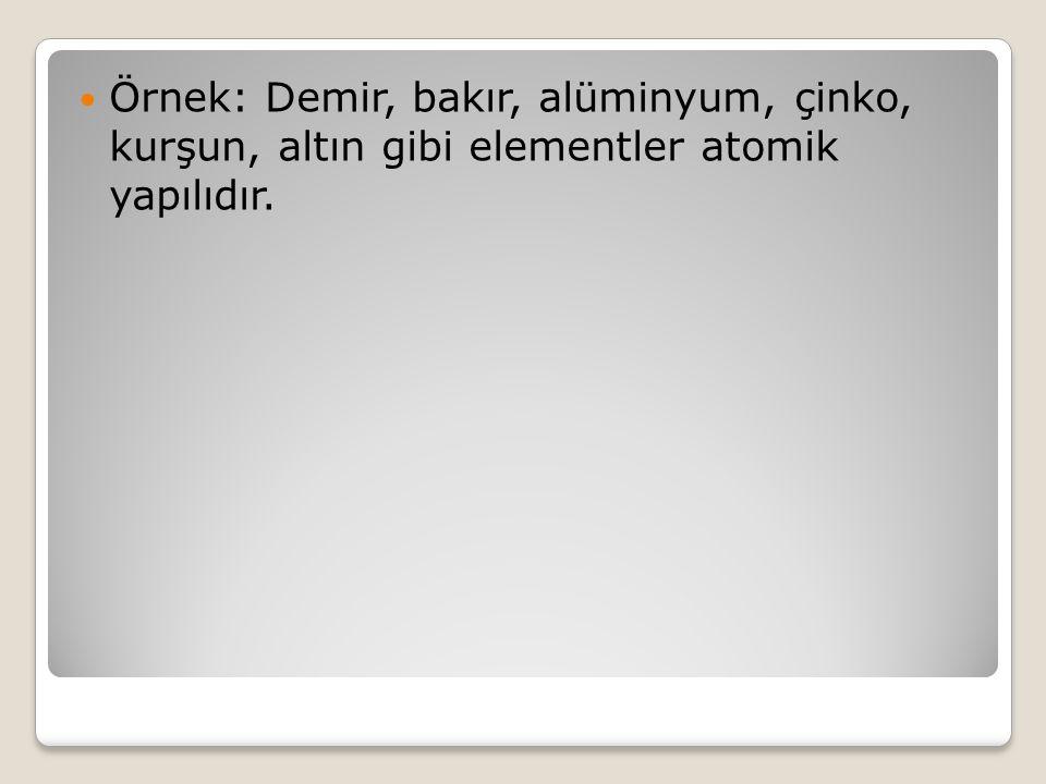 Element Çeşitleri : 1- Atomik Yapıdaki Elementler : Bazı elementleri oluşturan aynı cins atomlar doğada tek başlarına bulunurlar. Böyle atomlara sahip