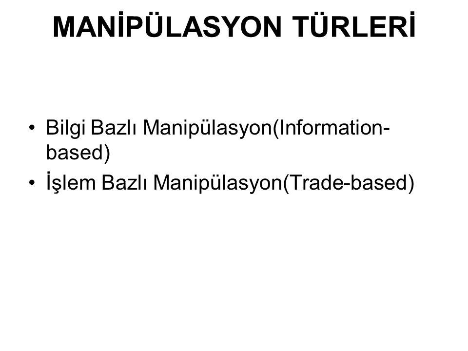 MANİPÜLASYON TÜRLERİ Bilgi Bazlı Manipülasyon(Information- based) İşlem Bazlı Manipülasyon(Trade-based)