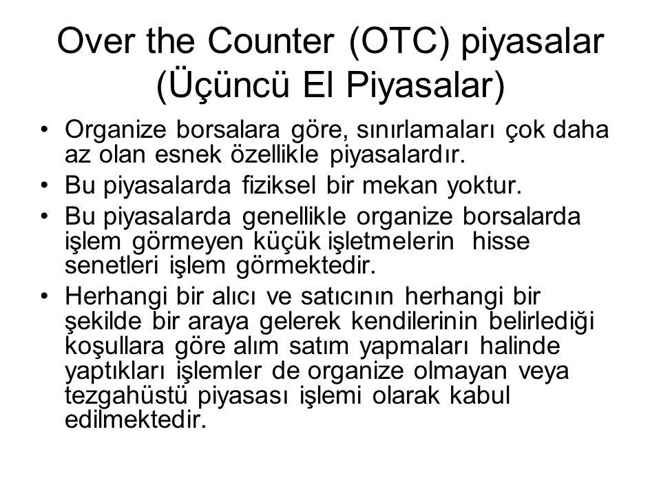 Over the Counter (OTC) piyasalar (Üçüncü El Piyasalar) Organize borsalara göre, sınırlamaları çok daha az olan esnek özellikle piyasalardır.