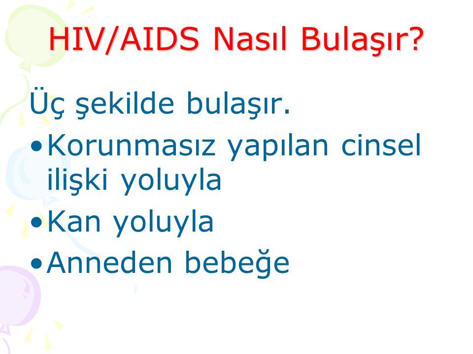 HIV/AIDS Nasıl Bulaşır.Üç şekilde bulaşır.