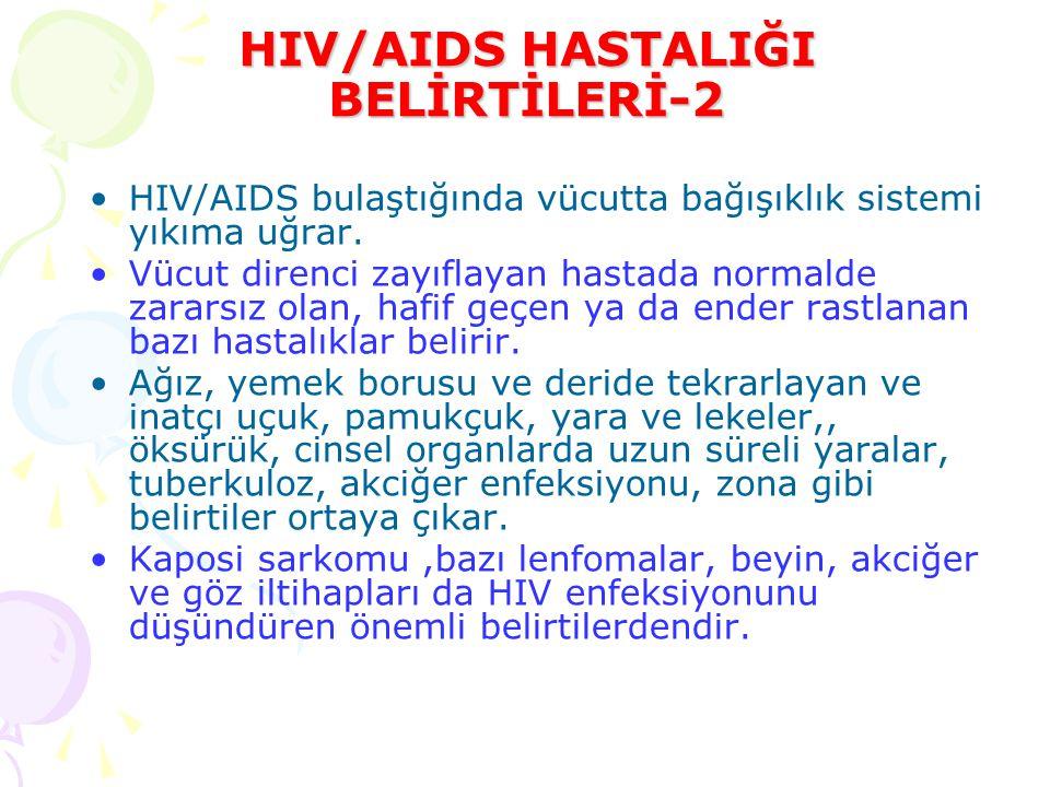 HIV/AIDS HASTALIĞI BELİRTİLERİ-2 HIV/AIDS bulaştığında vücutta bağışıklık sistemi yıkıma uğrar.