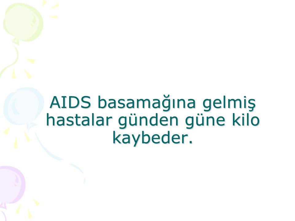 AIDS basamağına gelmiş hastalar günden güne kilo kaybeder.