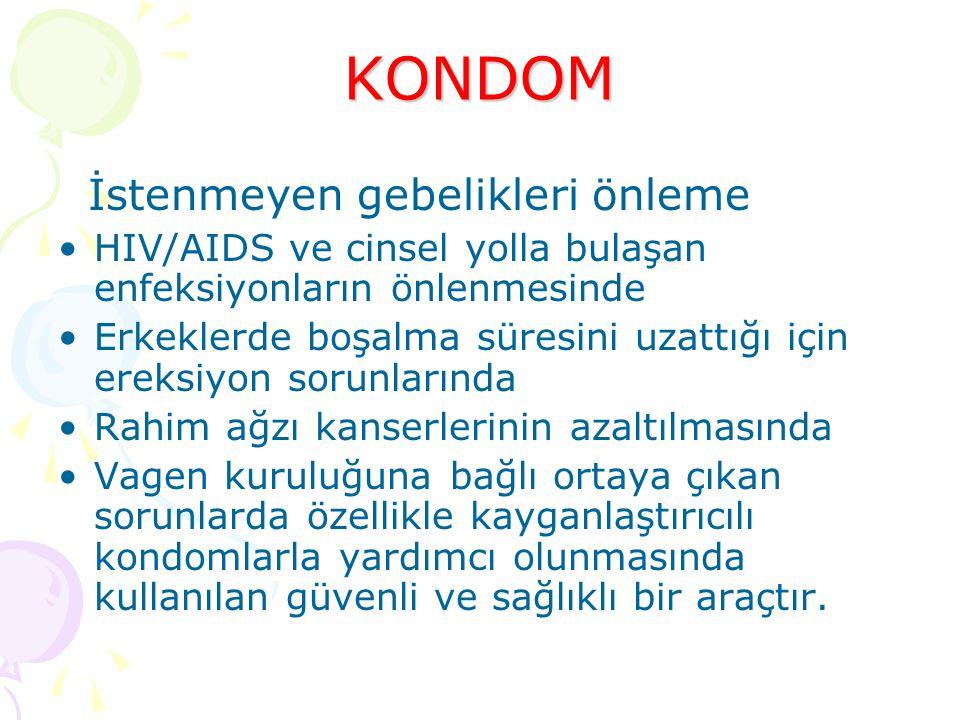 KONDOM İstenmeyen gebelikleri önleme HIV/AIDS ve cinsel yolla bulaşan enfeksiyonların önlenmesinde Erkeklerde boşalma süresini uzattığı için ereksiyon sorunlarında Rahim ağzı kanserlerinin azaltılmasında Vagen kuruluğuna bağlı ortaya çıkan sorunlarda özellikle kayganlaştırıcılı kondomlarla yardımcı olunmasında kullanılan güvenli ve sağlıklı bir araçtır.