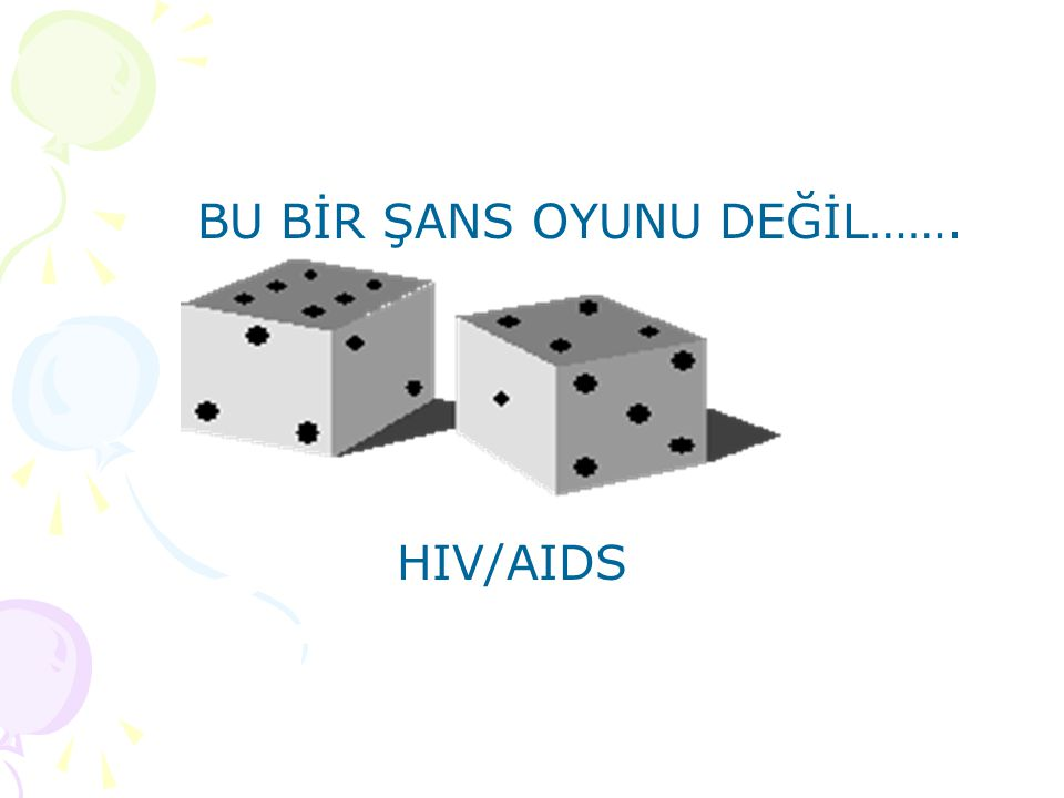BU BİR ŞANS OYUNU DEĞİL……. HIV/AIDS
