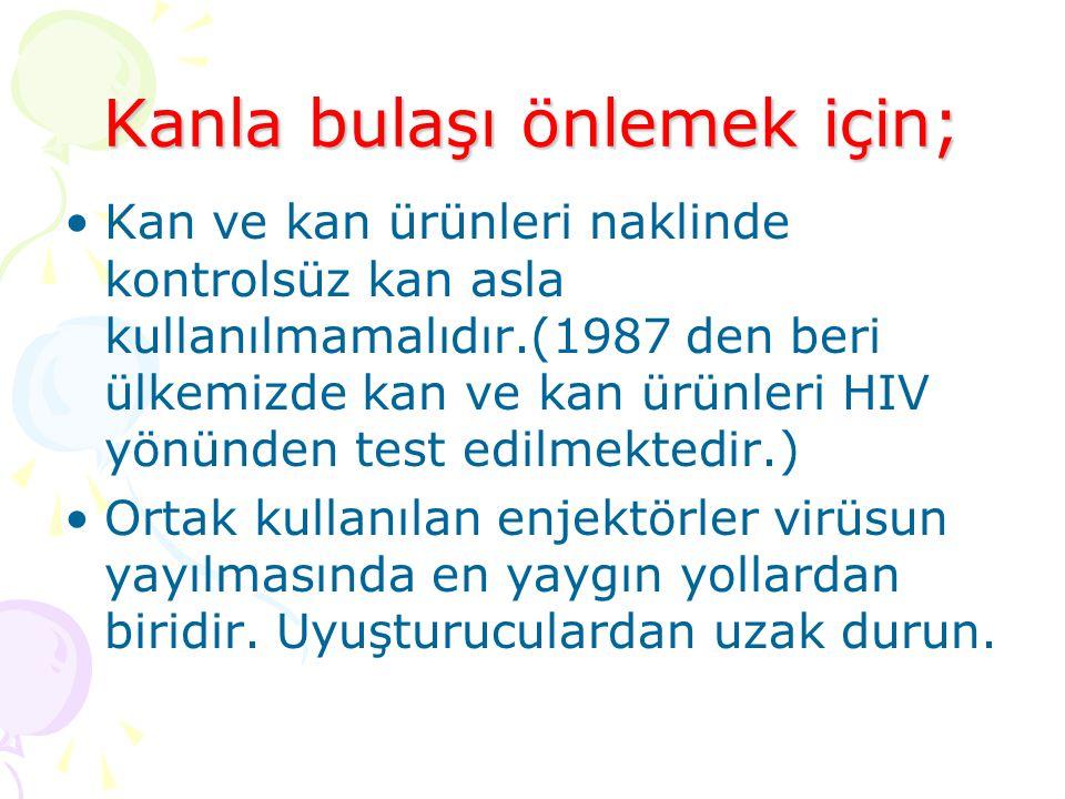Kanla bulaşı önlemek için; Kan ve kan ürünleri naklinde kontrolsüz kan asla kullanılmamalıdır.(1987 den beri ülkemizde kan ve kan ürünleri HIV yönünden test edilmektedir.) Ortak kullanılan enjektörler virüsun yayılmasında en yaygın yollardan biridir.