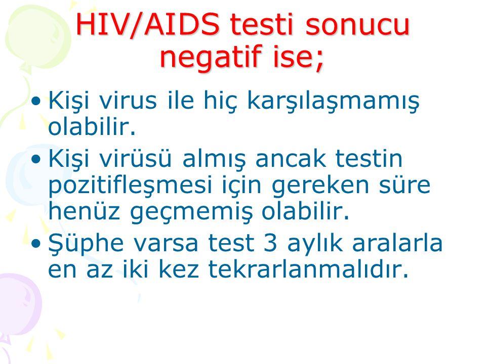 HIV/AIDS testi sonucu negatif ise; Kişi virus ile hiç karşılaşmamış olabilir.