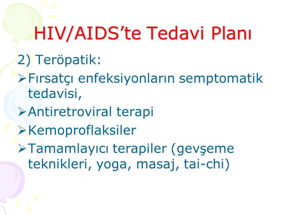 HIV/AIDS'te Tedavi Planı 2) Teröpatik:  Fırsatçı enfeksiyonların semptomatik tedavisi,  Antiretroviral terapi  Kemoproflaksiler  Tamamlayıcı terapiler (gevşeme teknikleri, yoga, masaj, tai-chi)
