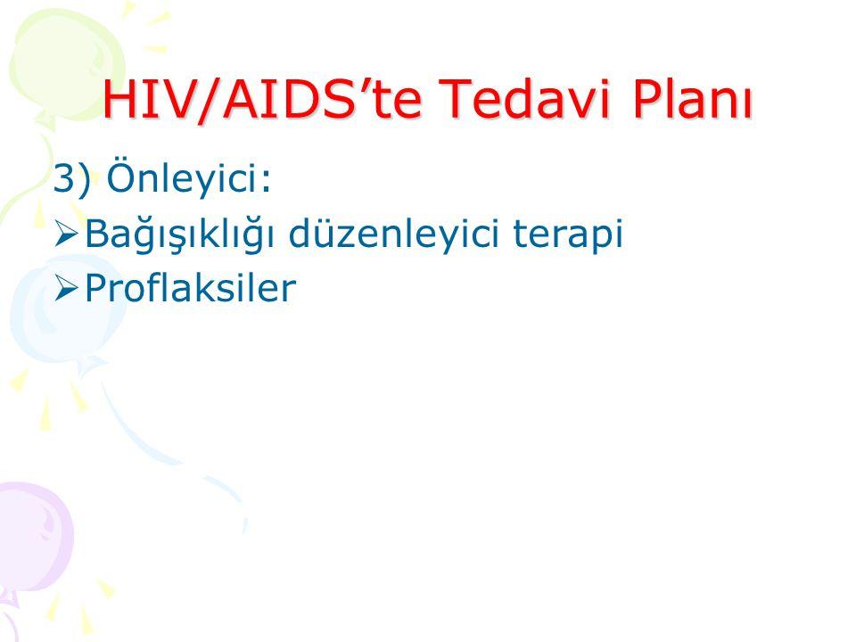 HIV/AIDS'te Tedavi Planı 3) Önleyici:  Bağışıklığı düzenleyici terapi  Proflaksiler
