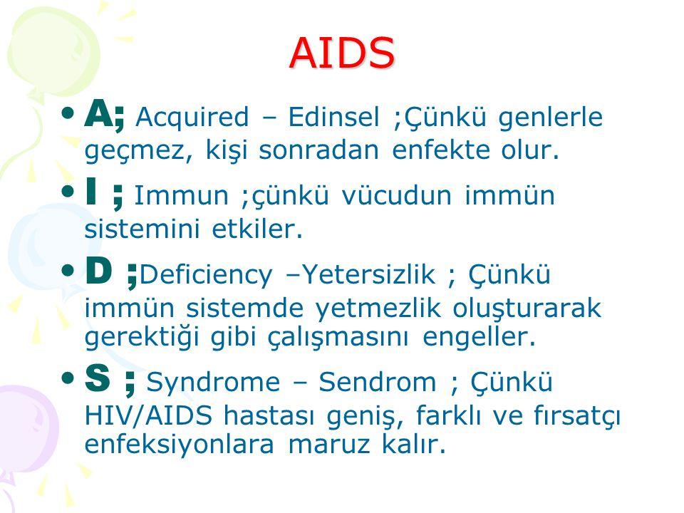 AIDS A; Acquired – Edinsel ;Çünkü genlerle geçmez, kişi sonradan enfekte olur.