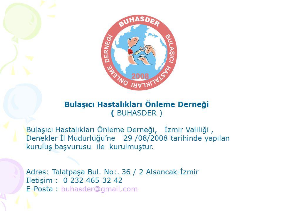 Bulaşıcı Hastalıkları Önleme Derneği ( BUHASDER ) Bulaşıcı Hastalıkları Önleme Derneği, İzmir Valiliği, Denekler İl Müdürlüğü'ne 29 /08/2008 tarihinde yapılan kuruluş başvurusu ile kurulmuştur.