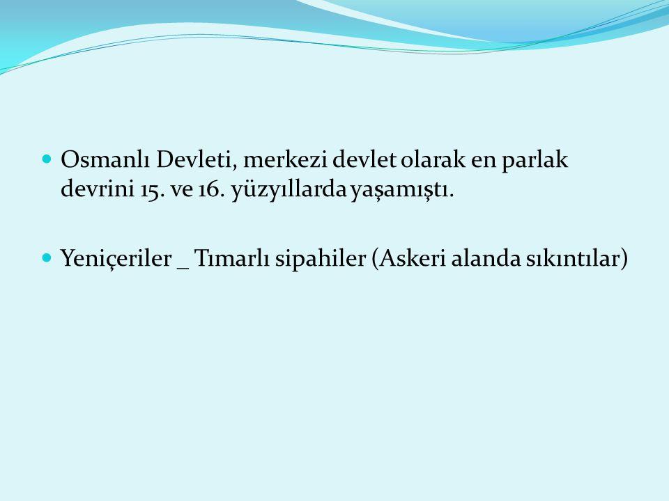 Osmanlı Devleti, merkezi devlet olarak en parlak devrini 15.