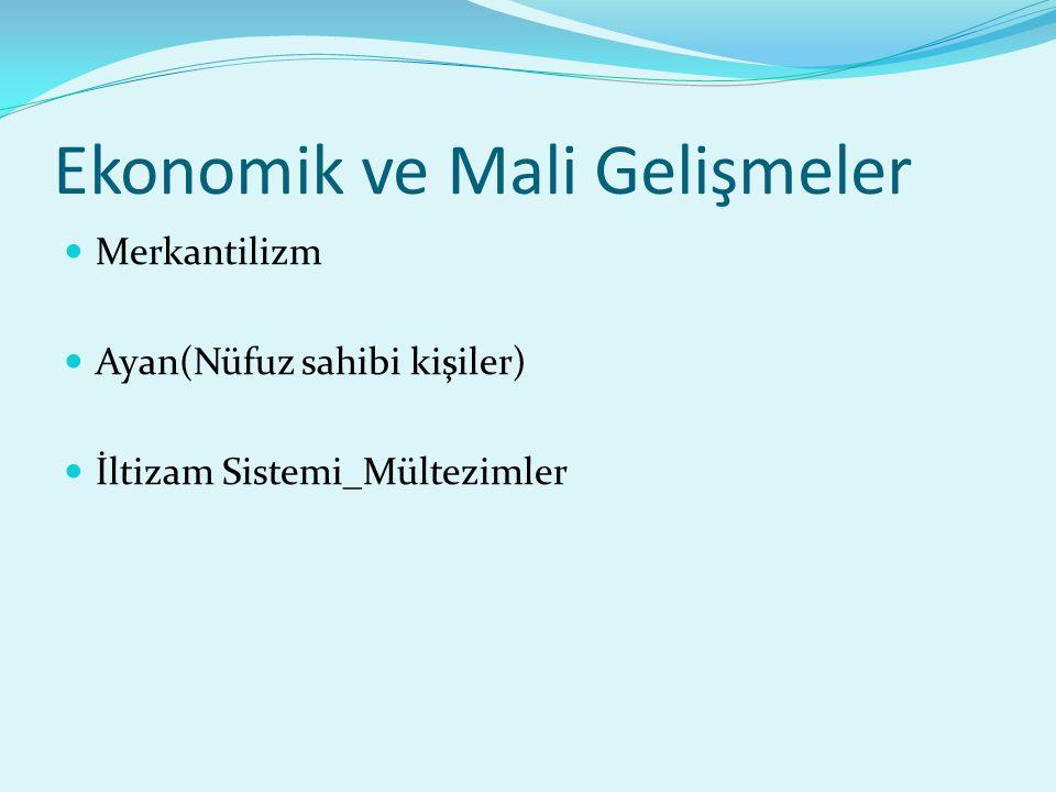 Ekonomik ve Mali Gelişmeler Merkantilizm Ayan(Nüfuz sahibi kişiler) İltizam Sistemi_Mültezimler