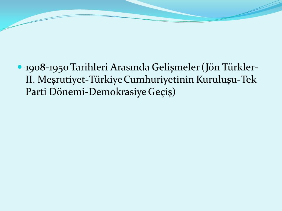 1908-1950 Tarihleri Arasında Gelişmeler (Jön Türkler- II.